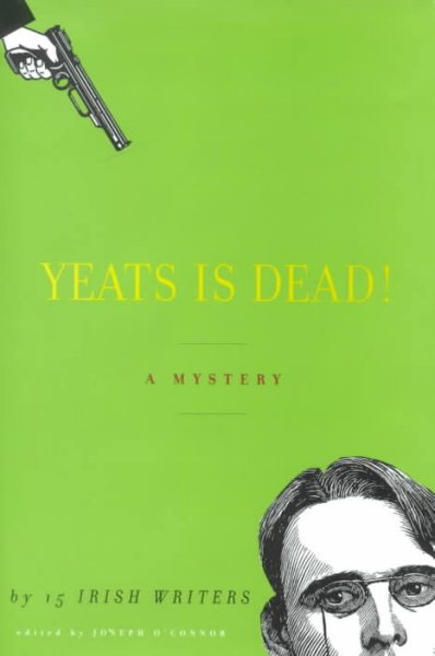 Yeats is Dead! : A Mystery by Fifteen Irish Writers