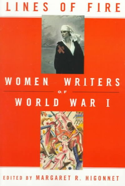 Line of Fire: Women Writers of World War I edited by Margaret R. Higonnet
