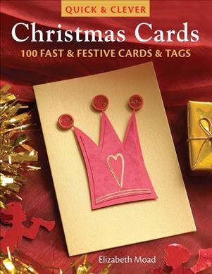 Quick and Clever Christmas Cards: 100 Fast and Festive Cards and Tags by Elizabeth Moad