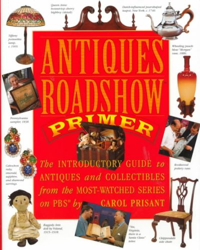 Antiques Roadshow Primer: the Introductory Guide to Antiques and Collectibles From the Most-Watched Series on PBS / by Carol Prisant
