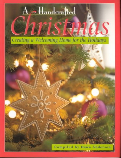 A Handcrafted Christmas: Creating a Welcoming Home for the Holidays by Dawn Anderson