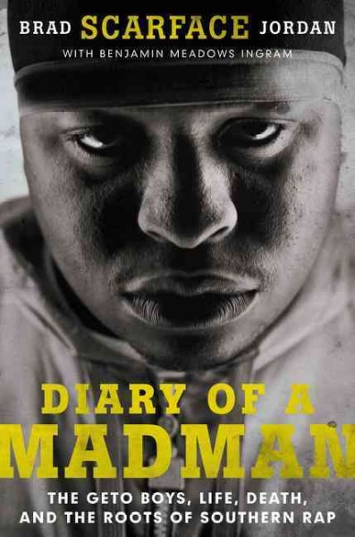 Diary of a Madman - The Geto Boys, Life, Death, and the Roots of Southern Rap by Brad Scarface Jordan