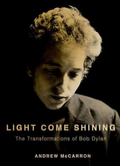 Image of book cover: Light come shining : the transformations of Bob Dylan