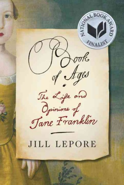 Book of Ages: the Life and Opinions of Jane Franklin by Jill Lepore