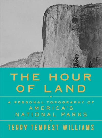 Hour of Land: A Personal Topography of America's National Parks by Terry Tempest Williams