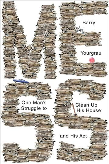 Mess : one man's struggle to clean up his house and his act / Barry Yourgrau
