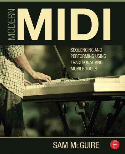 Image of book cover:Modern MIDI : sequencing and performing using traditional and mobile tools