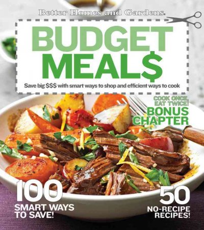 Budget Meals : Save big $$$ with smart ways to shop and efficient ways to cook