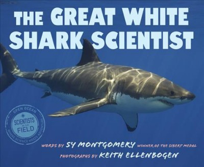 The Great White shark scientist by Sy Montgomery; photographs by Keith Ellenbogen