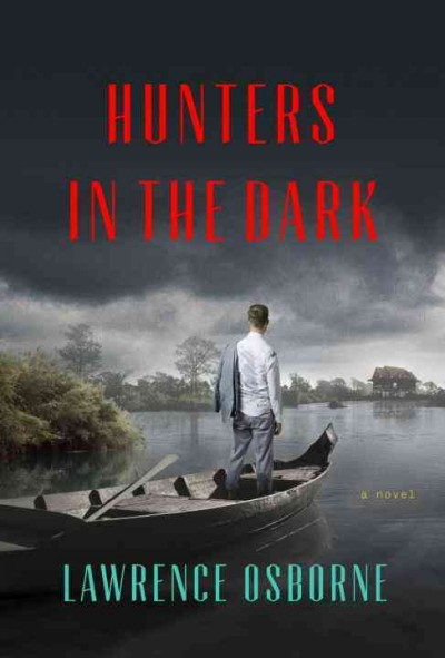 Hunters in the Dark by Lawrence Osborne