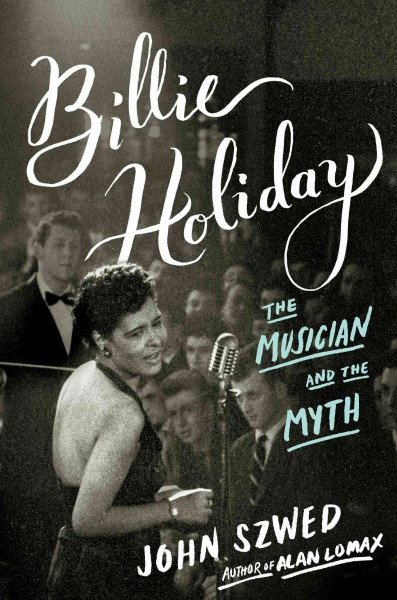 Billy Holiday - The Musician and the Myth by John Szwed