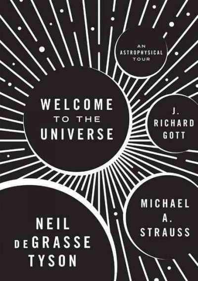 Welcome to the Universe: An Astrophysical Tour by Neil deGrasse Tyson, Michael A. Strauss, and J. Richard Gott