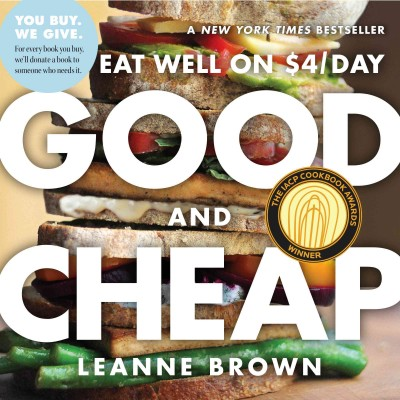 Good and cheap : eat well on $4/day / Leanne Brown