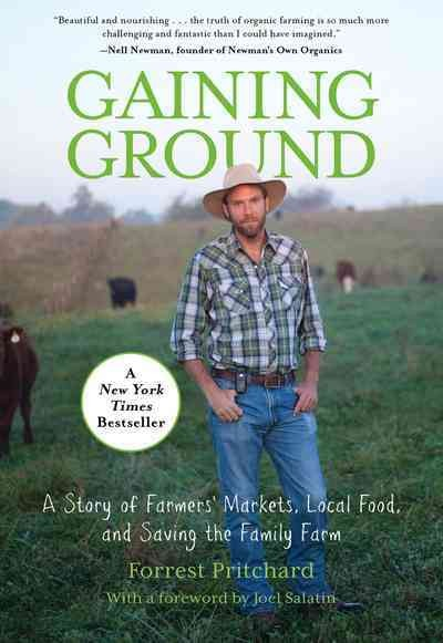 Gaining ground : a story of farmers' markets, local food, and saving the family farm / Forrest Pritchard