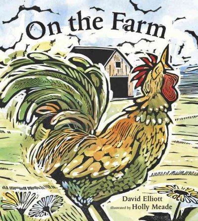On The Farm by David Elliott ; illustrated by Holly Meade