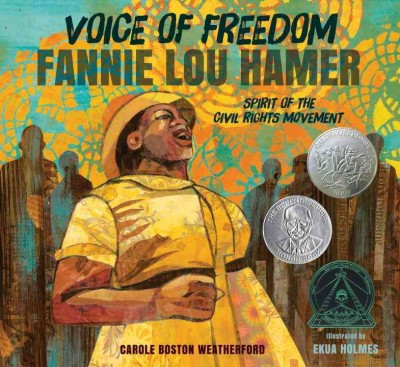 Voice of Freedom: Fannie Lou Hamer, Spirit of the Civil Rights Movement by Carole Boston Weatherford ; illustrated by Ekua Holmes