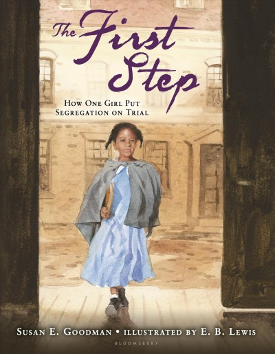 The First step : how one girl put segregation on trial / Susan E. Goodman ; illustrated by E.B. Lewis