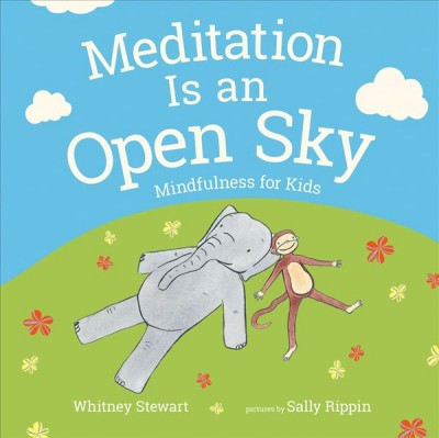 Meditation is an open sky : mindfulness for kids / Whitney Stewart ; illustrated by Sally Rippin