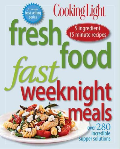 Cooking Light Fresh Food Fast : Weeknight Meals - Cooking Light