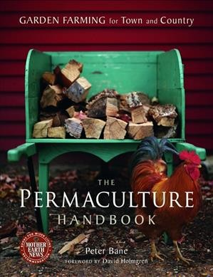 The Permaculture Handbook : garden farming for town and country by Peter Bane ; foreword by David Holmgren