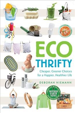 Ecothrifty: Cheaper, Greener Choices for a Happier, Healthier Life by Deborah Niemann