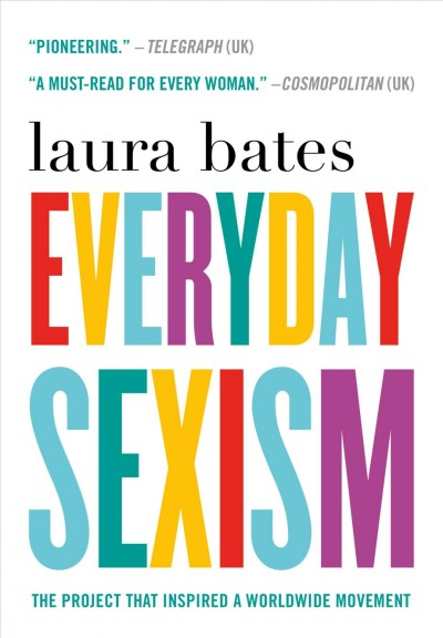 Everyday Sexism: The Project That Inspired a Worldwide Movement by Laura Bates