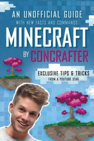 Minecraft by ConCrafter: An Unofficial Guide with New Facts and Commands by ConCrafter