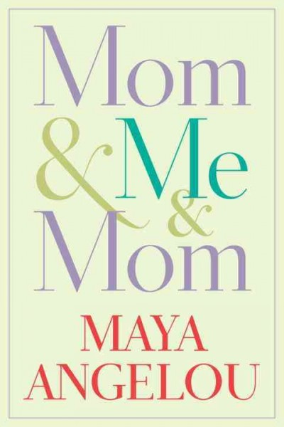 Mom & Me & Mom: tribute by Maya Angelou