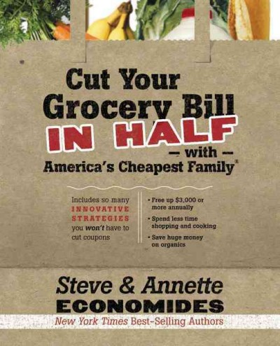Cut Your Grocery Bill in Half with America's Cheapest Family: Includes so many innovative strategies you won't have to cut coupons by Steve and Annette Economides