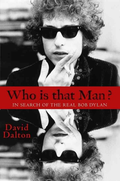 Who is that man? : in search of the real Bob Dylan / David Dalton