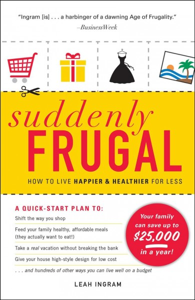Suddenly Frugal: How to Live Happier & Healthier for Less by Leah Ingram