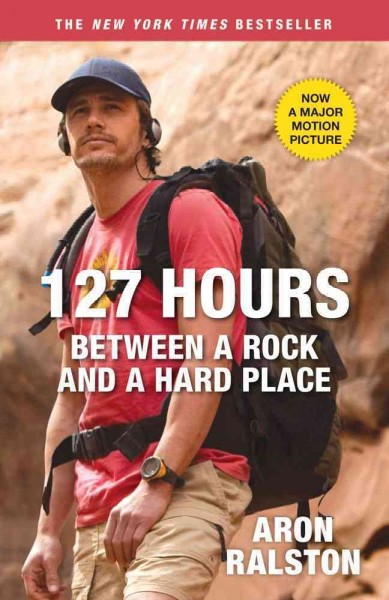 127 Hours: Between a Rock and a Hard Place by Aron Ralston