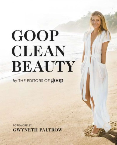 Goop Clean Beauty by the Editors of Goop; foreword by Gwyneth Paltrow