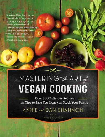 Mastering the art of vegan cooking : over 200 delicious recipes and tips to save you money and stock your pantry by Annie and Dan Shannon