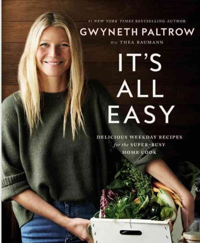 It's all easy : delicious weekday recipes for the super-busy home cook / Gwyneth Paltrow with Thea Baumann ; photographs by Ditte Isager