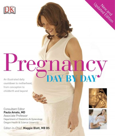 Pregnancy day by day : an illustrated daily countdown to motherhood, from conception to childbirth and beyond / consultant editor, Paula Amato ; editor-in-chief, Maggie Blott.