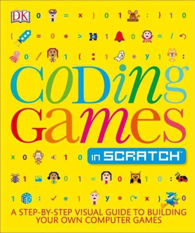 Coding Games in Scratch: A step-by-step visual guide to building your own computer games by Jon Woodcock