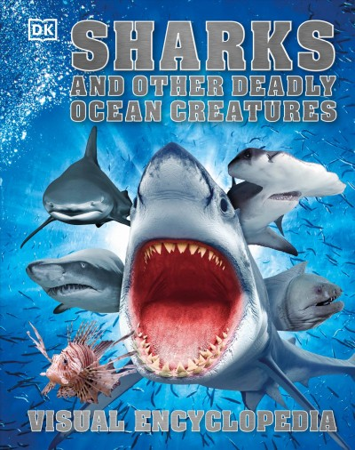 Sharks and other deadly ocean creatures : visual encyclopedia / written by Derek Harvey