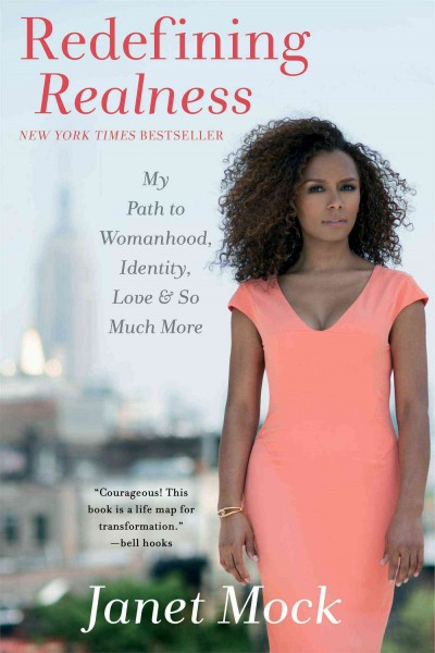 Redefining realness : my path to womanhood, identity, love & so much more / Janet Mock
