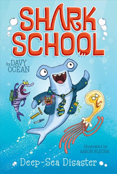 Shark school. #1 : Deep-sea disaster / by Davy Ocean; illustrated by Aaron Blecha