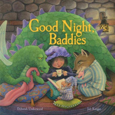 Good night, baddies / written by Deborah Underwood ; illustrated by Juli Kangas