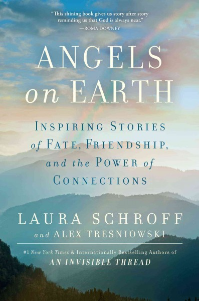 Angels on earth : inspiring stories of fate, friendship, and the power of connections / Laura Schroff, Alex Tresniowski