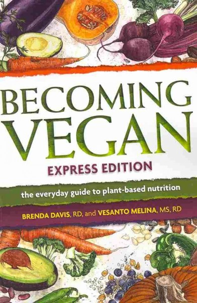 Becoming vegan : the everyday guide to plant-based nutrition by Brenda Davis, RD, Vesanto Melina, MS, RD