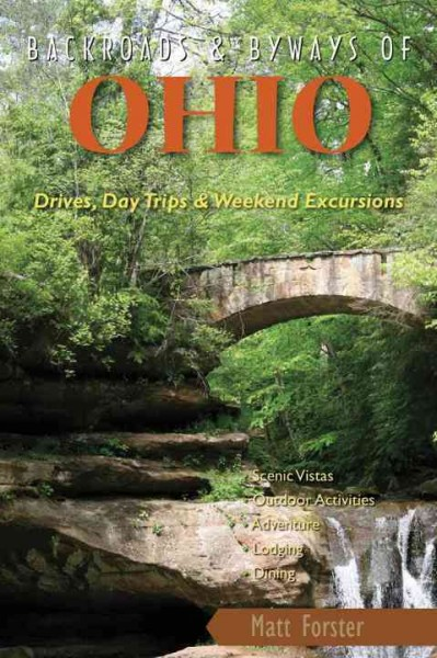 Backroads & Byways of Ohio: Drives, Day Trips & Weekend Excursions by Matt Forster