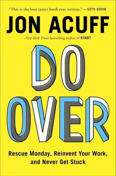Do Over - Rescue Monday, Reinvent Your Work, and Never Get Stuck by Jon Acuff