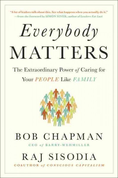 Everybody Matters - The Extraordinary Power of Caring for Your People Like Family by Bob Chapman and Raj Sisodia