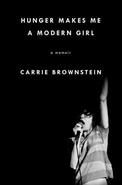 Hunger makes me a modern girl : a memoir / Carrie Brownstein
