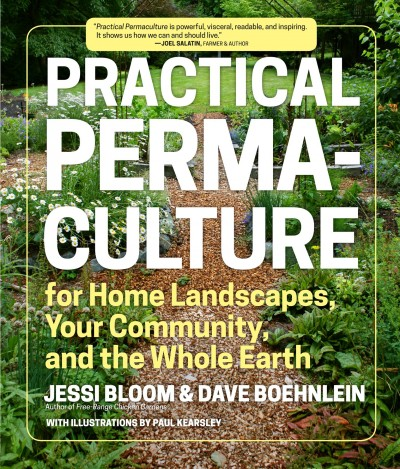 Practical Permaculture for Home Landscapes, Your Community, and the Whole Earth by Jessi Bloom and Dave Boehnlein