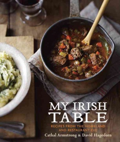 My Irish Table: Recipes from the Homeland and Restaurant Eve by Cathal Armstrong, David Hagedorn
