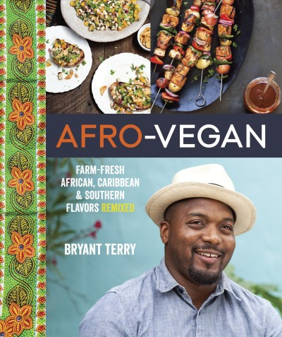 Afro-Vegan: Farm-Fresh African, Caribbean & Southern Flavors Remixed by Bryant Terry